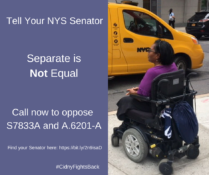 Image of wheelchair user and NYC cab. Text: Tell Your NYS Senator: Separate is Not Equal. Call now to oppose S.7833-A and A.6201-A. Find your Senator here: https://bit.ly/2n9isaD #CidnyFightsBack
