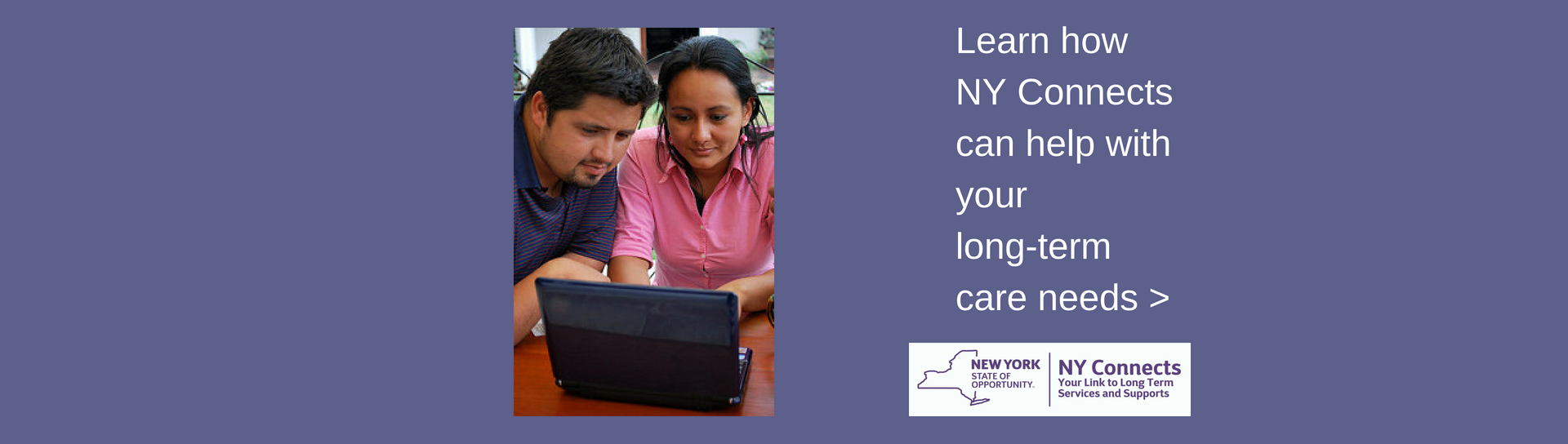 Learn how NY Connects can help with your long-term care needs (click here). Image of couple looking at laptop and NY Connects logo.