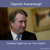 "Image of Kavanaugh with the words: oppose Kavanaugh, disability rights are not ""new rights"" and a link to the CIDNY website"