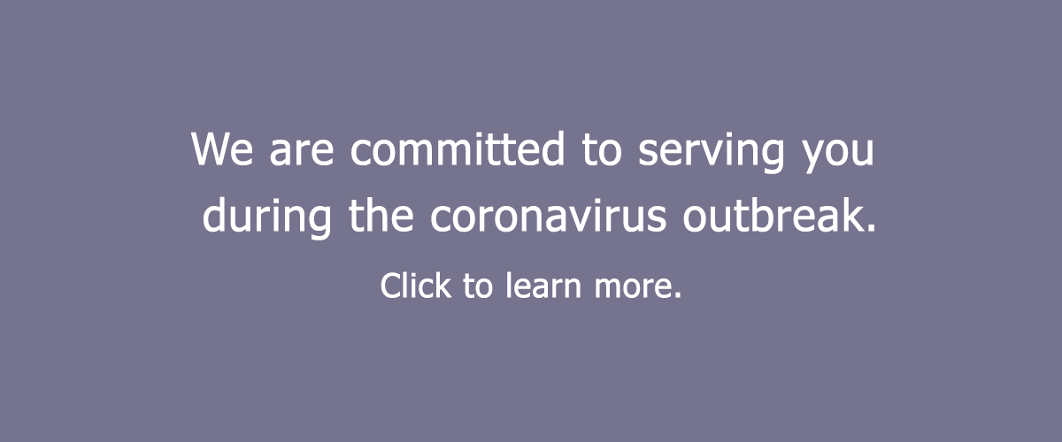 Text on a solid background: We are committed to serving you during the coronavirus outbreak. Click to learn more.