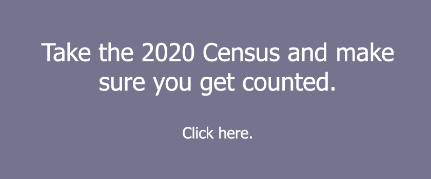 Take the 2020 Census and make sure you get counted. Click here.